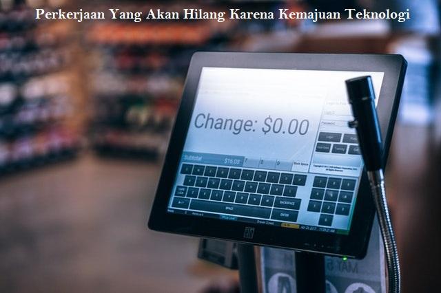 Perkerjaan Yang Akan Hilang Karena Kemajuan Teknologi