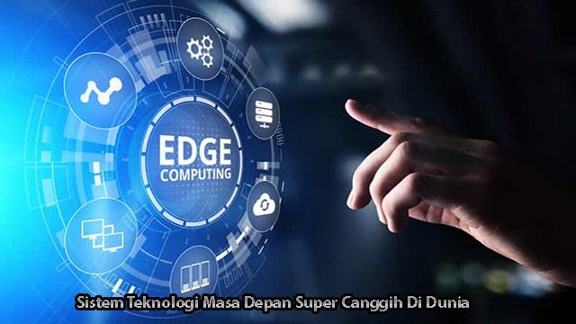 Sistem Teknologi Masa Depan Super Canggih Di Dunia